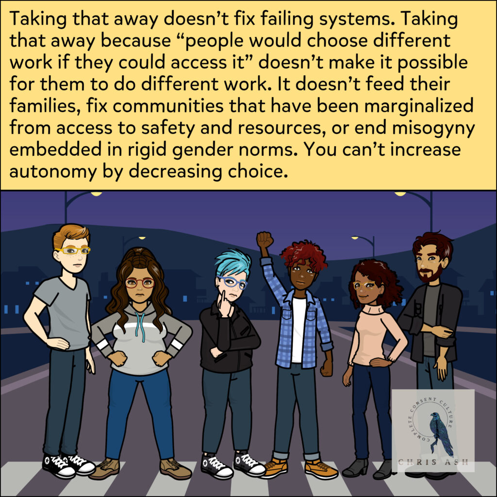 """Image shows a group of people who have lived experience in the sex trades across the spectrum of consent, including survivors of trafficking. They are standing on a crosswalk on a beautiful night, looking powerful. Caption reads: """"Taking that away doesn't fix failing systems. Taking that away because """"people would choose different work if they could access it"""" doesn't make it possible for them to do different work. It doesn't feed their families, fix communities that have been marginalized from access to safety and resources, or end misogyny embedded in rigid gender norms. You can't increase autonomy by decreasing choice."""""""