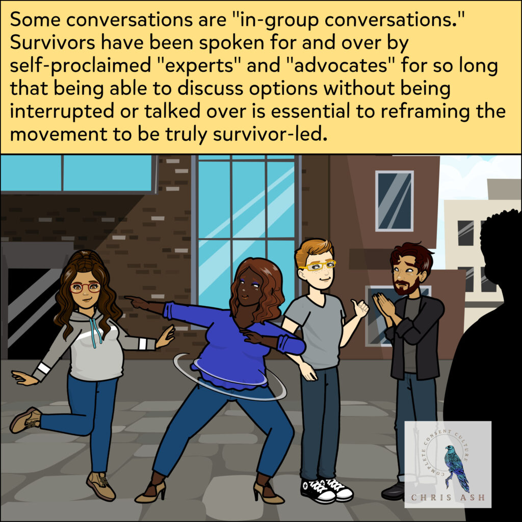 """Professor leaves, disappointed that he didn't get to share his research conclusions. The survivors are proud of each other and themselves for holding strong boundaries. The caption reads: """"Some conversations are """"in-group conversations."""" Survivors have been spoken for and over by self-proclaimed """"experts"""" and """"advocates"""" for so long that being able to discuss options without being interrupted or talked over is essential to reframing the movement to be truly survivor-led."""""""