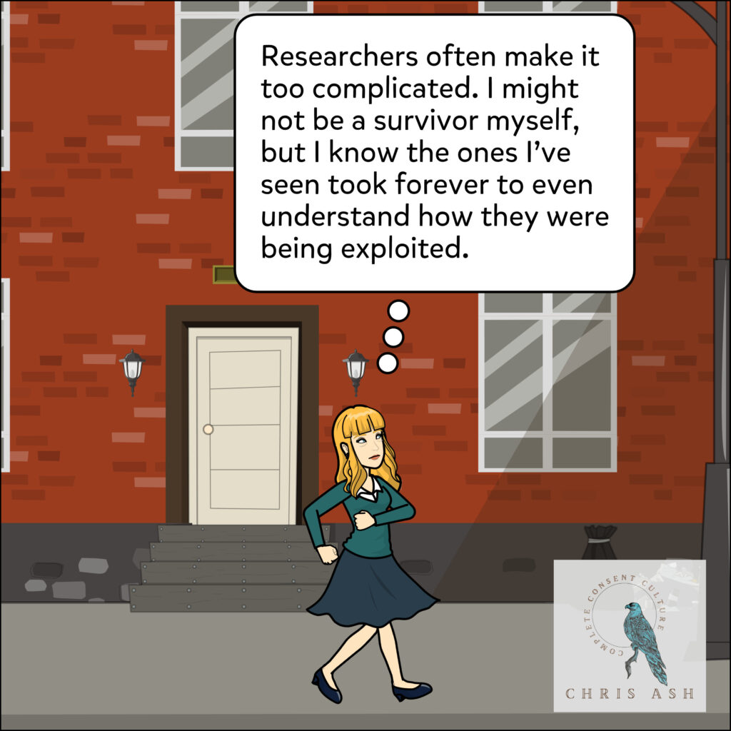 """Sarah thinks, """"Researchers often make it too complicated. I might not be a survivor myself, but I know the ones I've seen took forever to even understand how they were being exploited."""""""